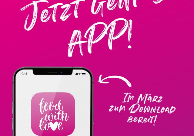 Unsere Food with Love App erscheint